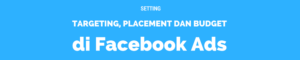 Setting Placement, Targeting dan Budgeting di Facebook Ads